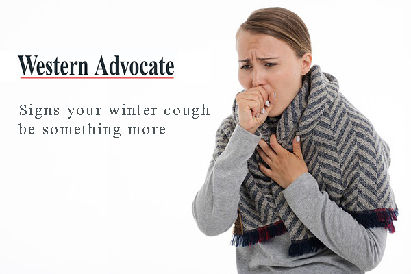 WESTERN ADVOCATE - Winter Cough Could Be Something More